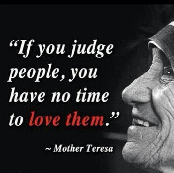 mother teresa quote if you judge people