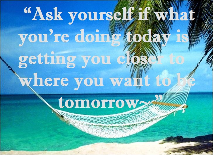 quote ask yourself if what you're doing today. 2JPG
