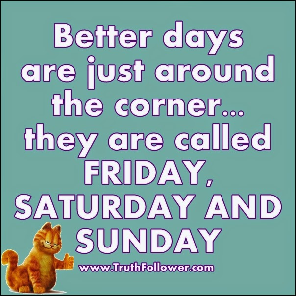 Better days SUN, FRI, SAT Quote