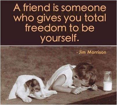 quote a friend is someone who gives you total freedom