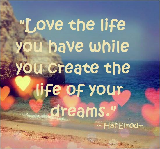 quote love the life you have