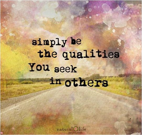 quote simply be the qualities you seek in others
