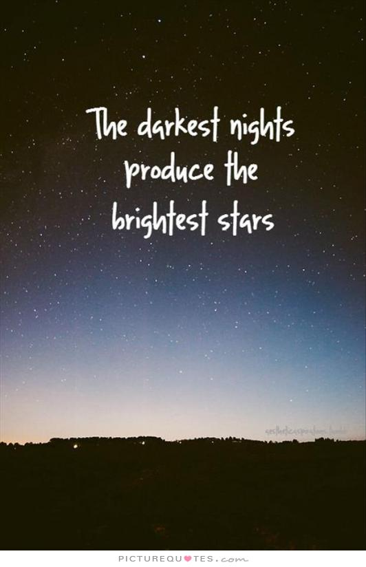 the-darkest-nights-produce-the-brightest-stars-quote-1