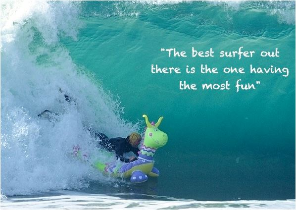Quote The best surfer out there is the one having the most fun