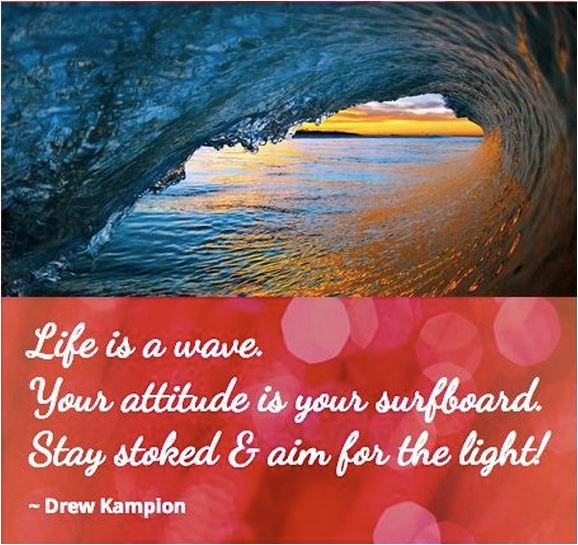 quote life is a wave your attitude is a surfboard stay stoked and aim for the light