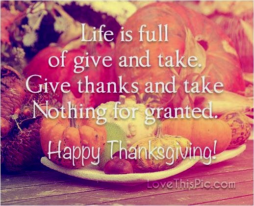 quote life is full of give and take. Give thanks