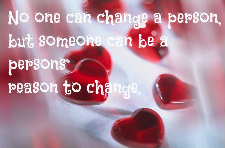 Quote no one can change a person but someone can be a person's reason to change
