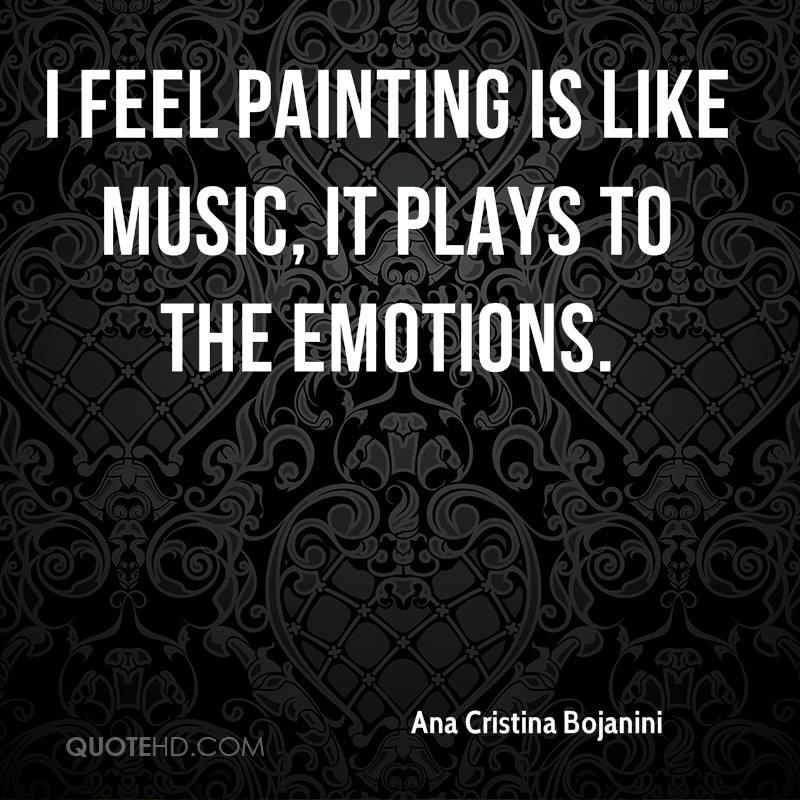 ana-cristina-bojanini-quote-i-feel-painting-is-like-music-it-plays-to