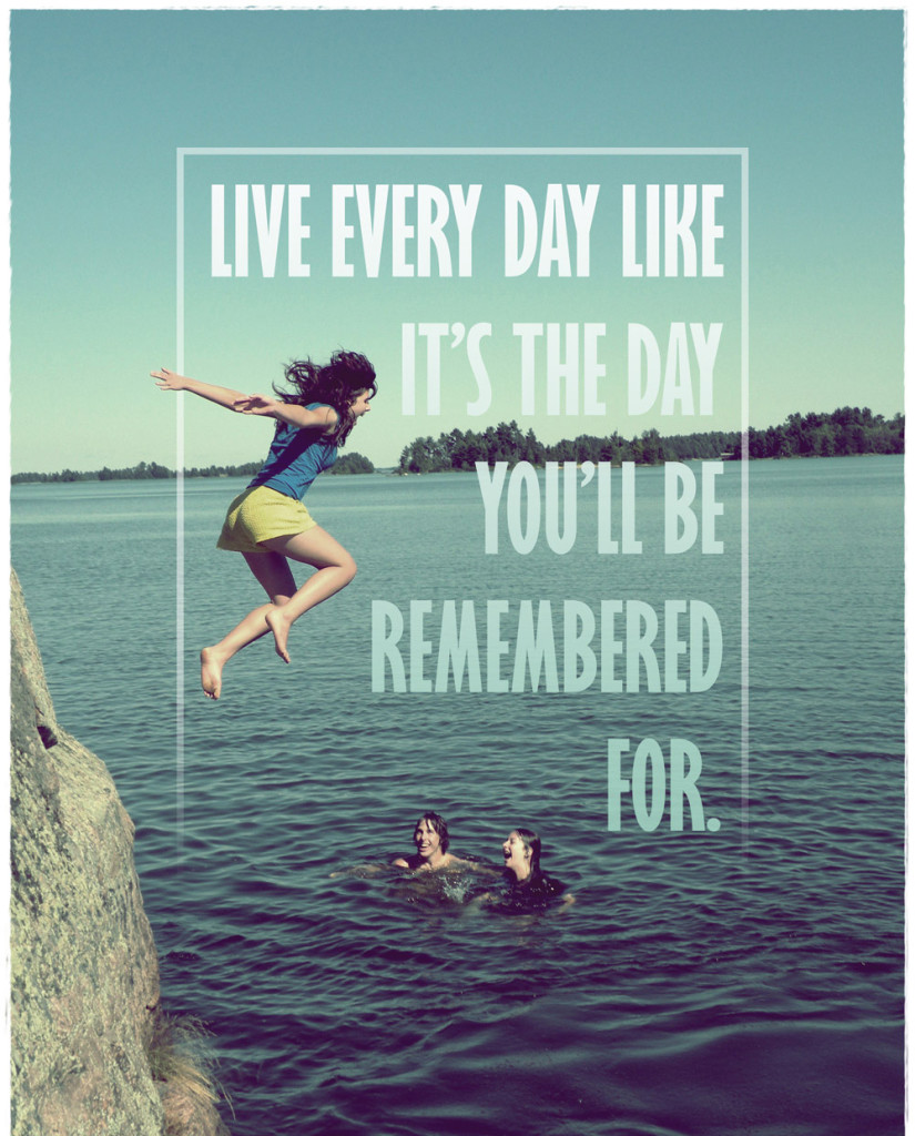 travel-quote-live-every-day-like-its-the-day-youll-be-remembered-for