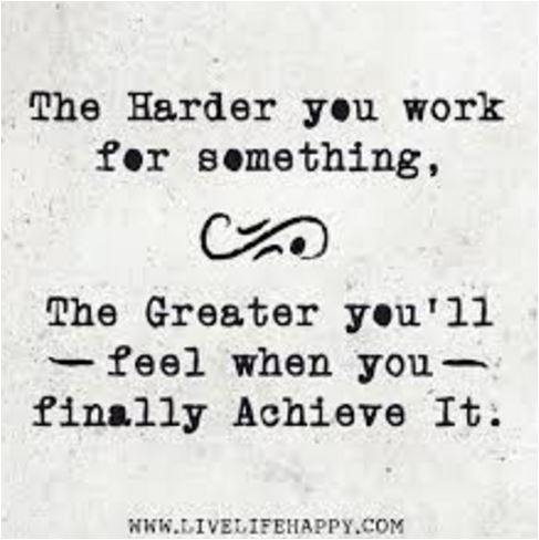 quote-the-harder-you-work-for-something-the-gratere-youll-feel-when-you-actually-achieve-it