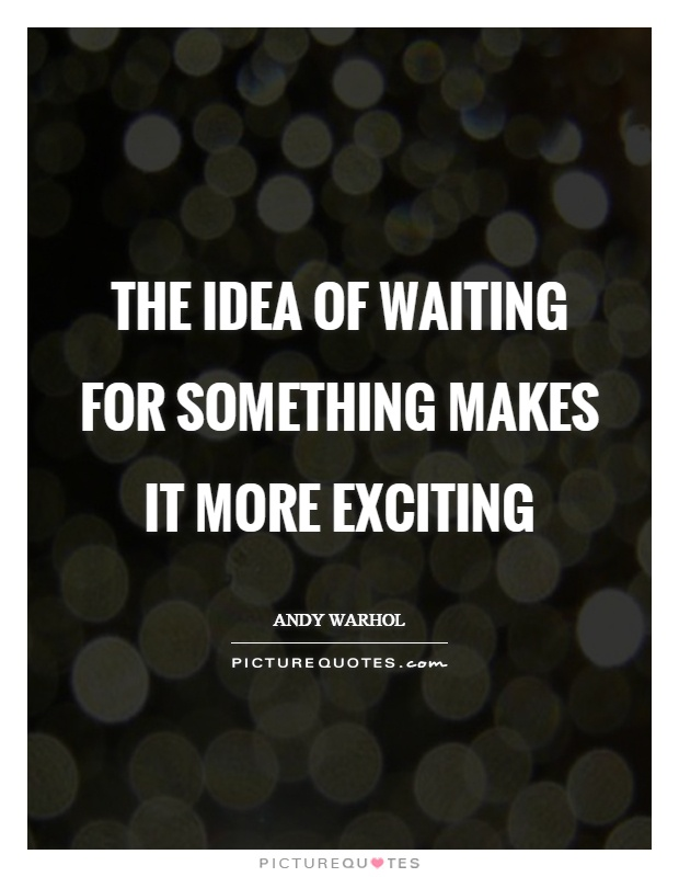 the-idea-of-waiting-for-something-makes-it-more-exciting-quote-1