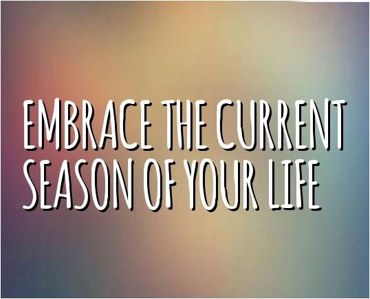 quote-embrace-the-current-season-of-your-life