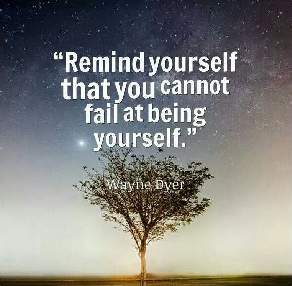 quote remind yourself that you cannot fail at being yourself Wayne dyer
