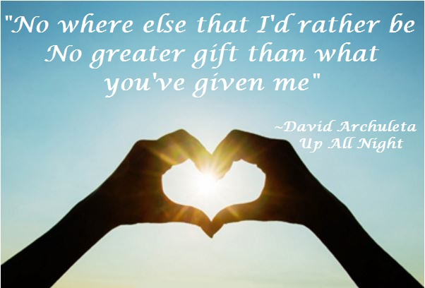 quote no where else that I'd rather be no greater gift than what you've given me.