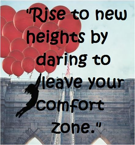 quote rise to new heights by daring to leave your comfort zone