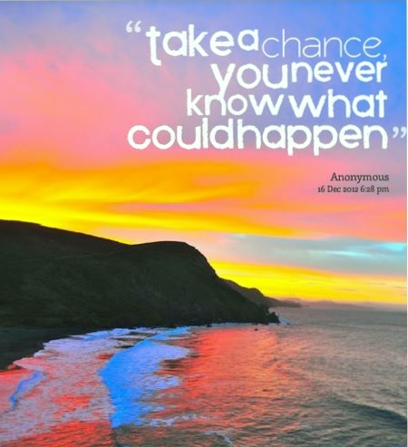 quote take a chance you never know