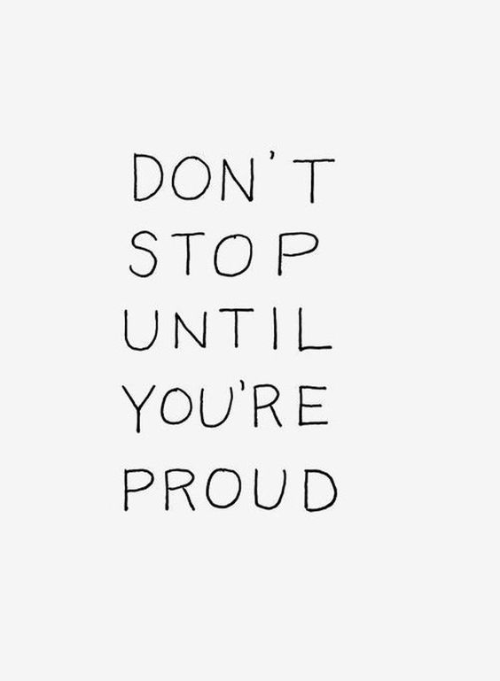 Dont' stop until you are proud quote