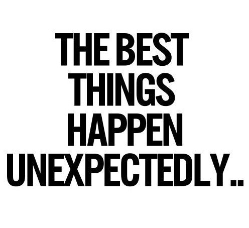 the best things happen unexpectedly