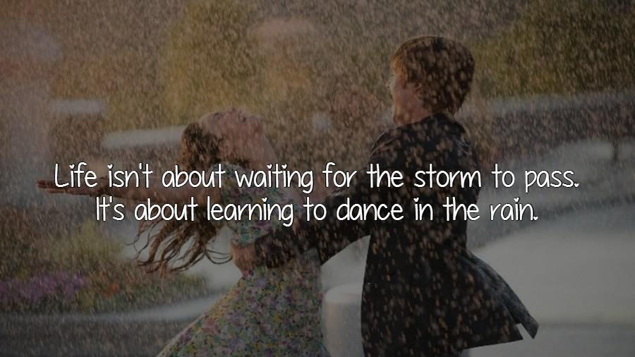 Life Isnt About Waiting For The Storm To Pass Its About Learning To