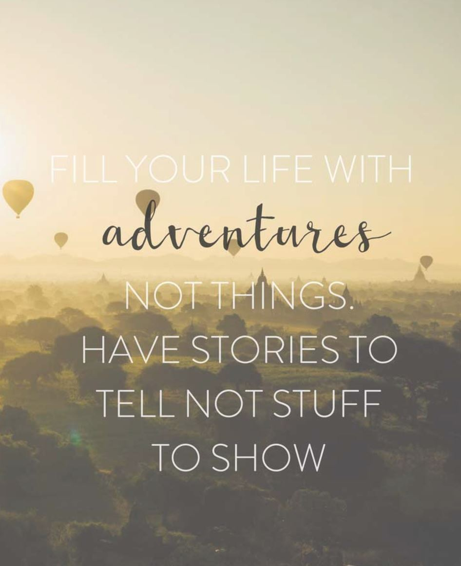 Fill your life with adventures not things. Have Stories to Tell not stuff to show quote from Fans of David Archuleta